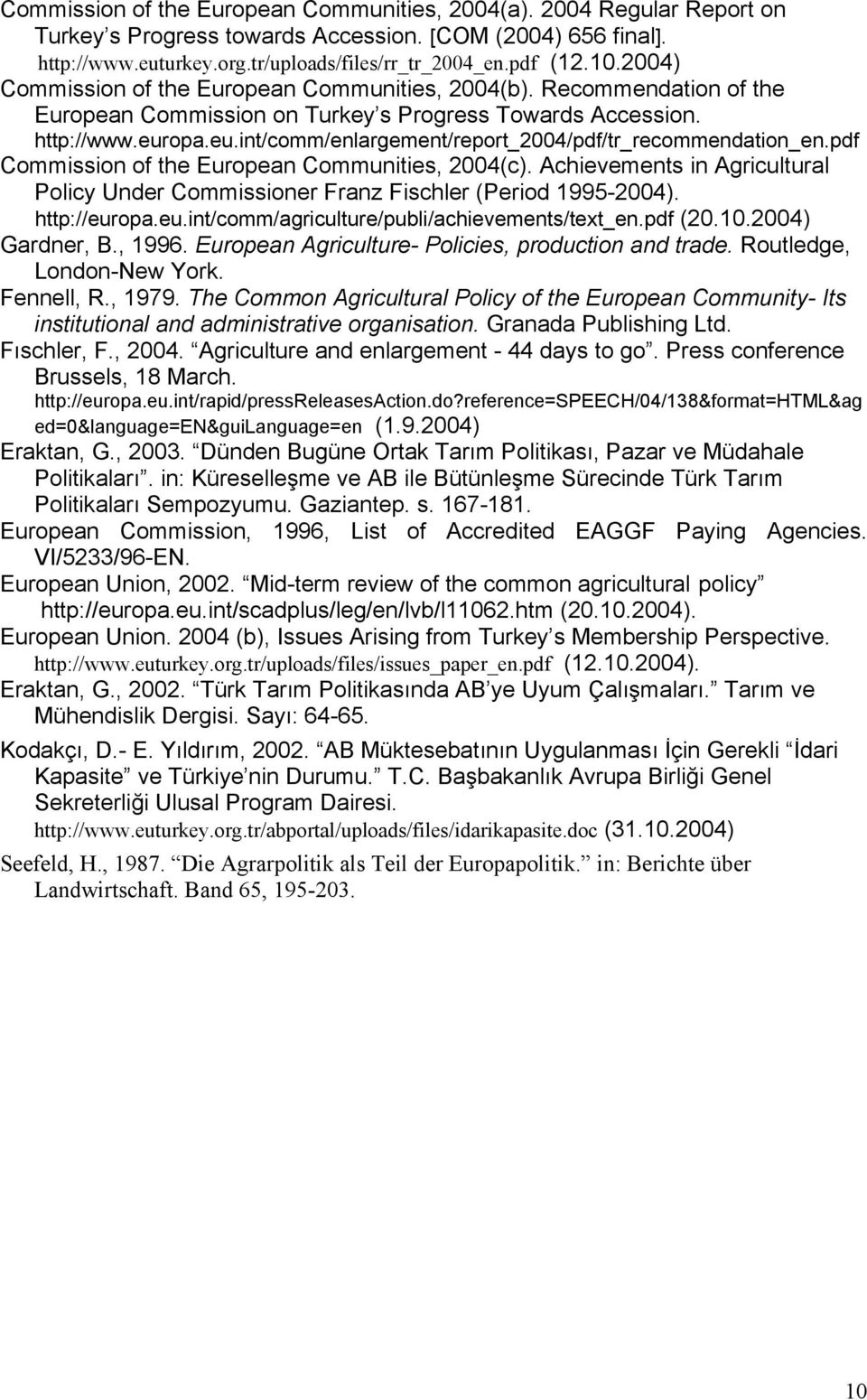 opa.eu.int/comm/enlargement/report_2004/pdf/tr_recommendation_en.pdf Commission of the European Communities, 2004(c).