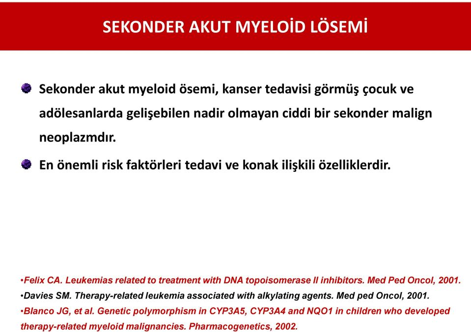 Leukemias related to treatment with DNA topoisomerase II inhibitors. Med Ped Oncol, 2001. Davies SM.