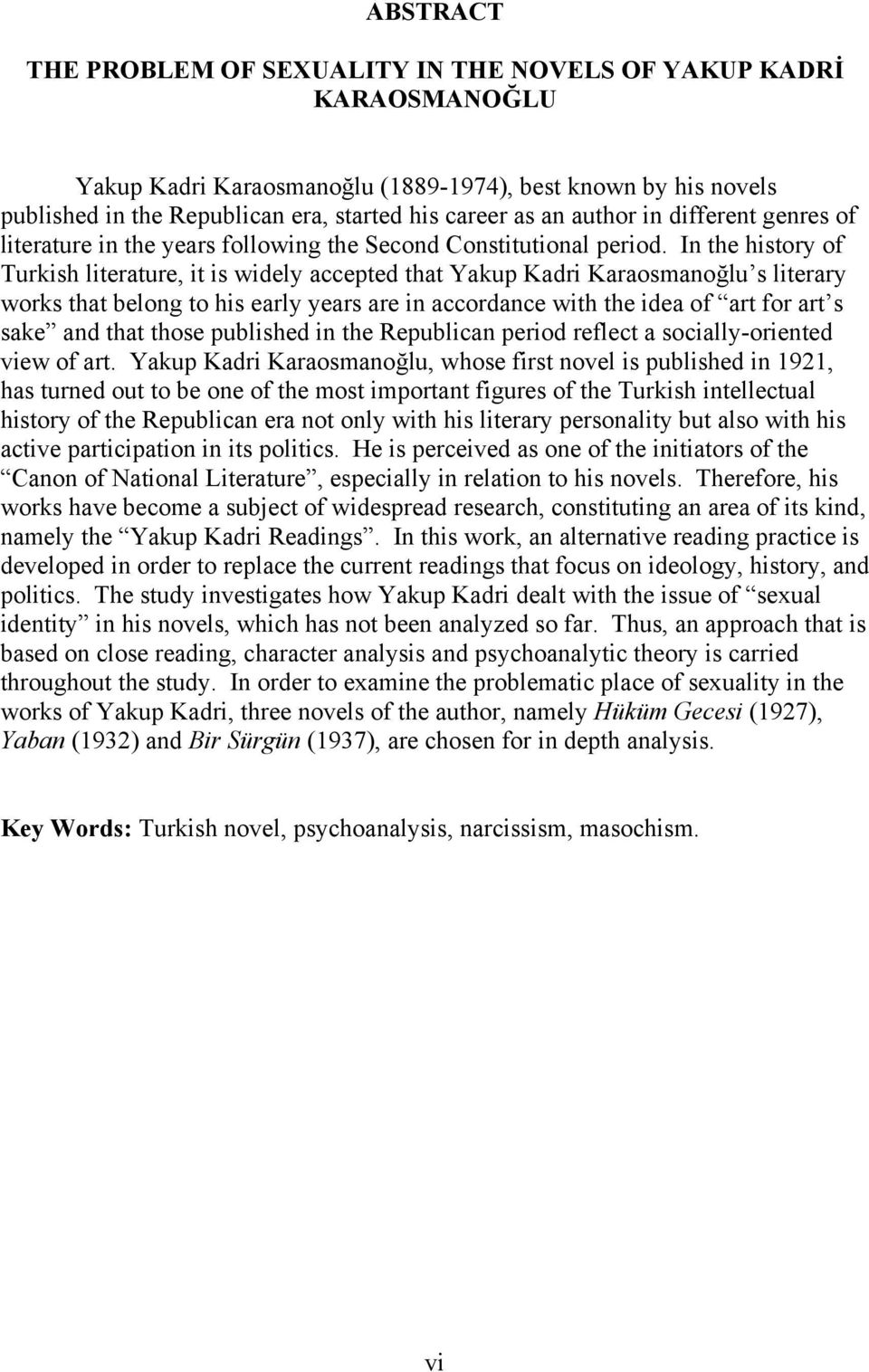 In the history of Turkish literature, it is widely accepted that Yakup Kadri Karaosmanoğlu s literary works that belong to his early years are in accordance with the idea of art for art s sake and