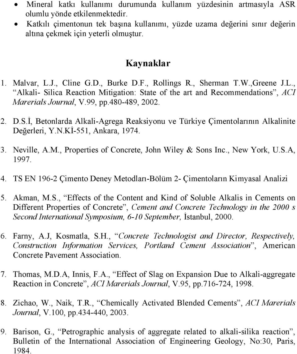 L., Alkali Silica Reaction Mitigation: State of the art and Recommendations, ACI Marerials Journal, V.99, pp.48489, 22. 2. D.S.İ, Betonlarda AlkaliAgrega Reaksiyonu ve Türkiye Çimentolarının Alkalinite Değerleri, Y.