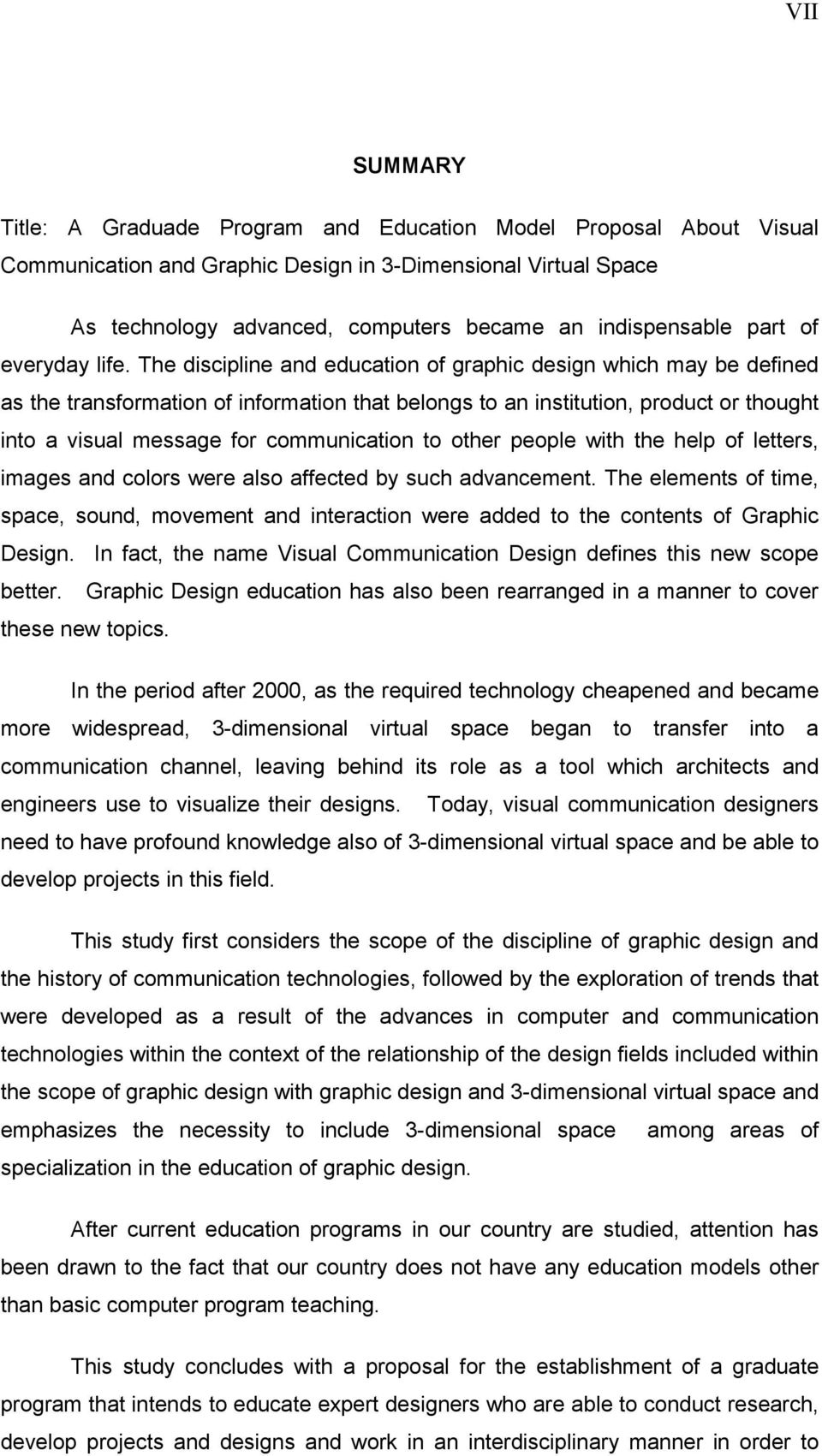 The discipline and education of graphic design which may be defined as the transformation of information that belongs to an institution, product or thought into a visual message for communication to