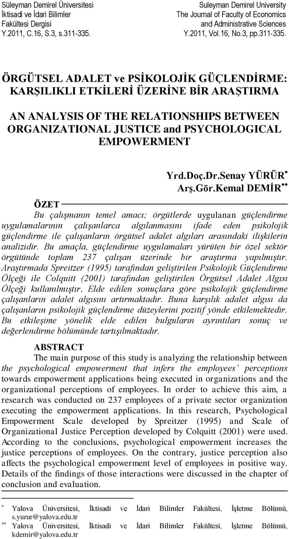 ÖRGÜTSEL ADALET ve PSİKOLOJİK GÜÇLENDİRME: KARŞILIKLI ETKİLERİ ÜZERİNE BİR ARAŞTIRMA AN ANALYSIS OF THE RELATIONSHIPS BETWEEN ORGANIZATIONAL JUSTICE and PSYCHOLOGICAL EMPOWERMENT Yrd.Doç.Dr.