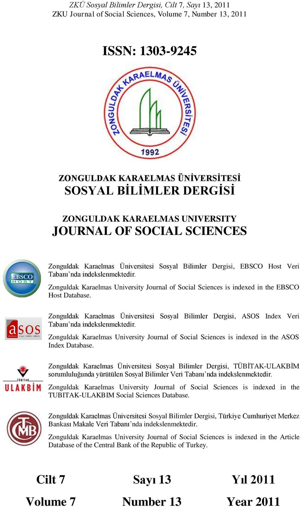 Zonguldak Karaelmas Üniversitesi Sosyal Bilimler Dergisi, ASOS Index Veri Tabanı nda indekslenmektedir. Zonguldak Karaelmas University Journal of Social Sciences is indexed in the ASOS Index Database.