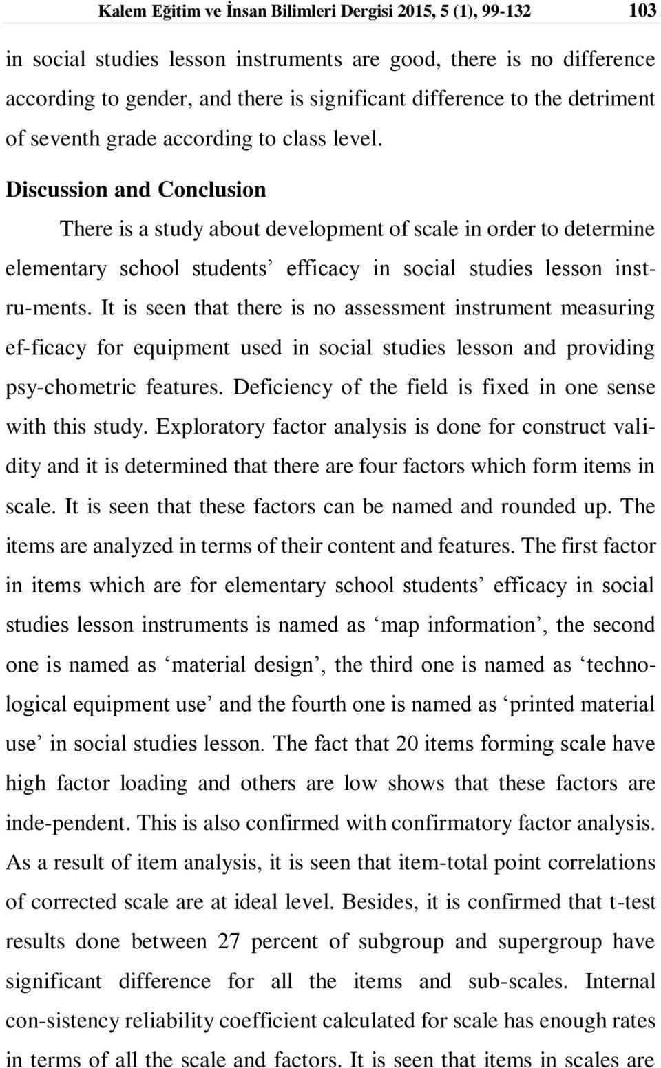 Discussion and Conclusion There is a study about development of scale in order to determine elementary school students efficacy in social studies lesson instru-ments.