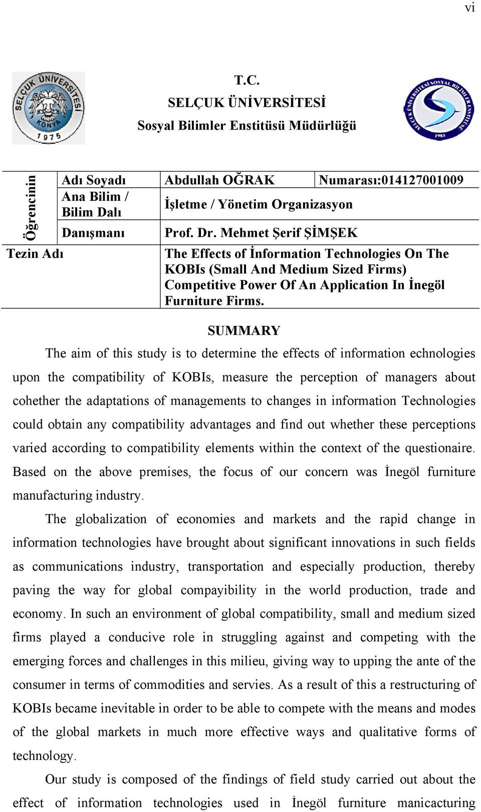 Öğrencinin SUMMARY The aim of this study is to determine the effects of information echnologies upon the compatibility of KOBIs, measure the perception of managers about cohether the adaptations of