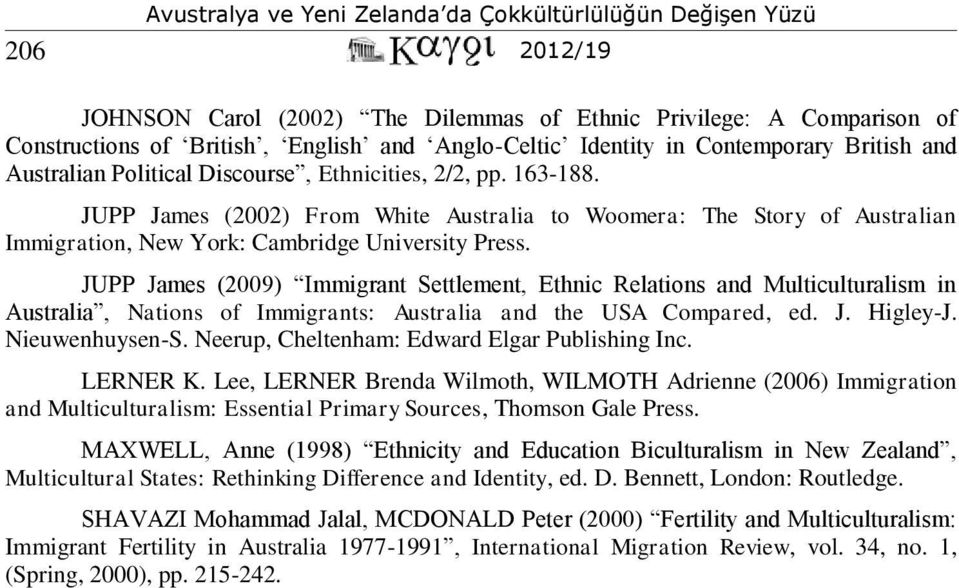 JUPP James (2009) Immigrant Settlement, Ethnic Relations and Multiculturalism in Australia, Nations of Immigrants: Australia and the USA Compared, ed. J. Higley-J. Nieuwenhuysen-S.
