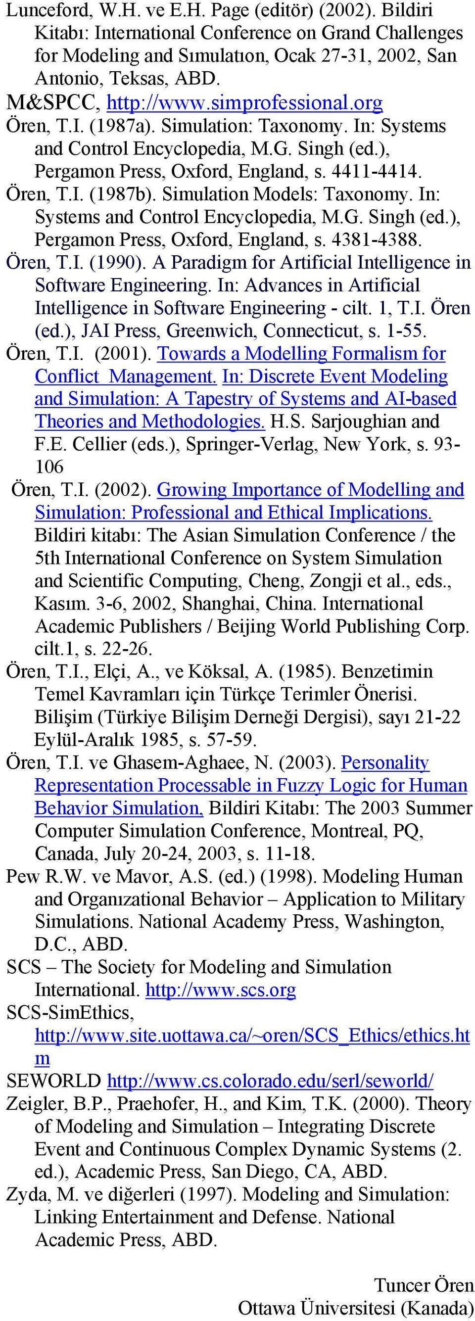 Simulation Models: Taxonomy. In: Systems and Control Encyclopedia, M.G. Singh (ed.), Pergamon Press, Oxford, England, s. 4381-4388. Ören, T.I. (1990).