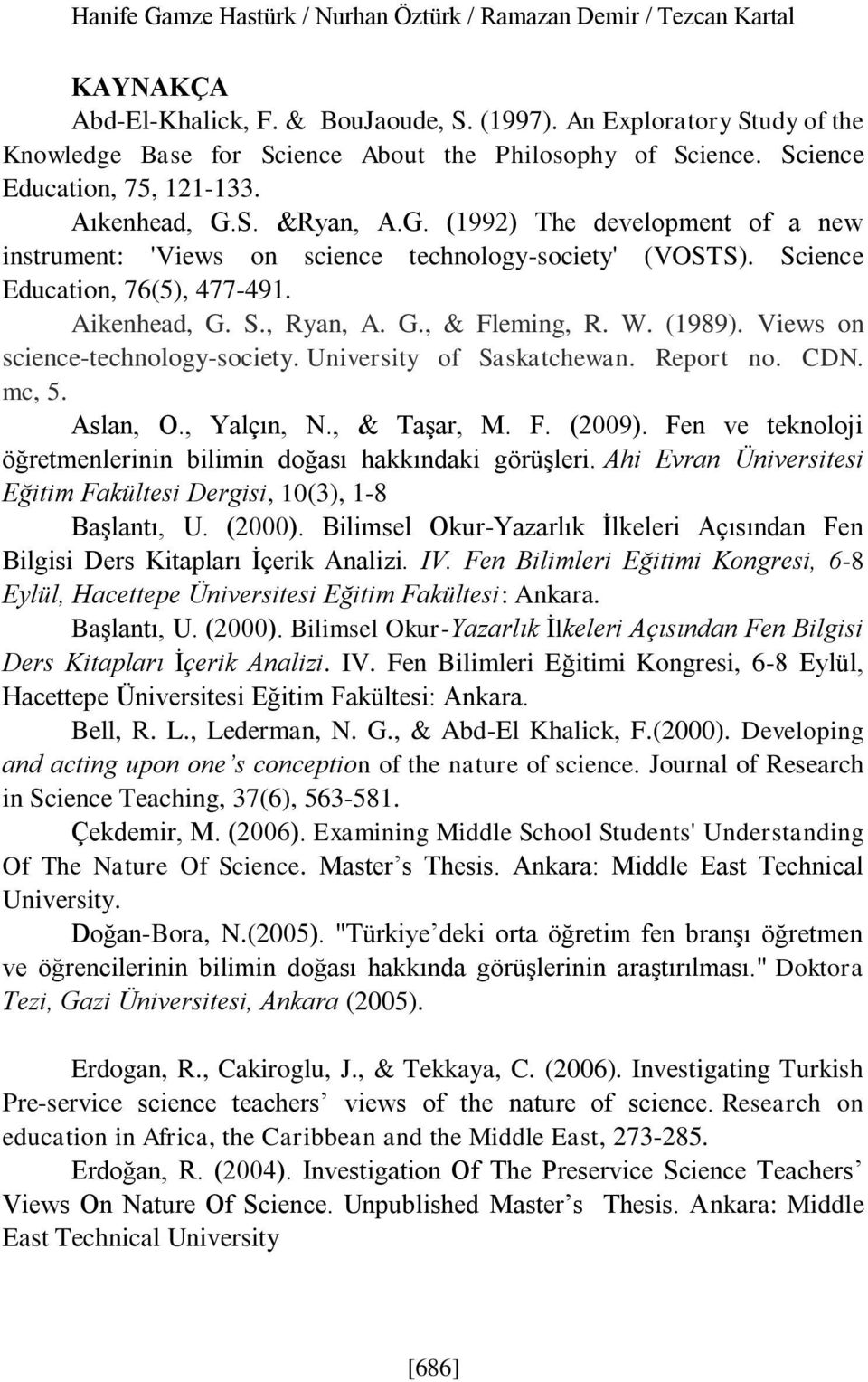 G., & Fleming, R. W. (1989). Views on science-technology-society. University of Saskatchewan. Report no. N. mc, 5. slan, O., Yalçın, N., & Taşar, M. F. (29).