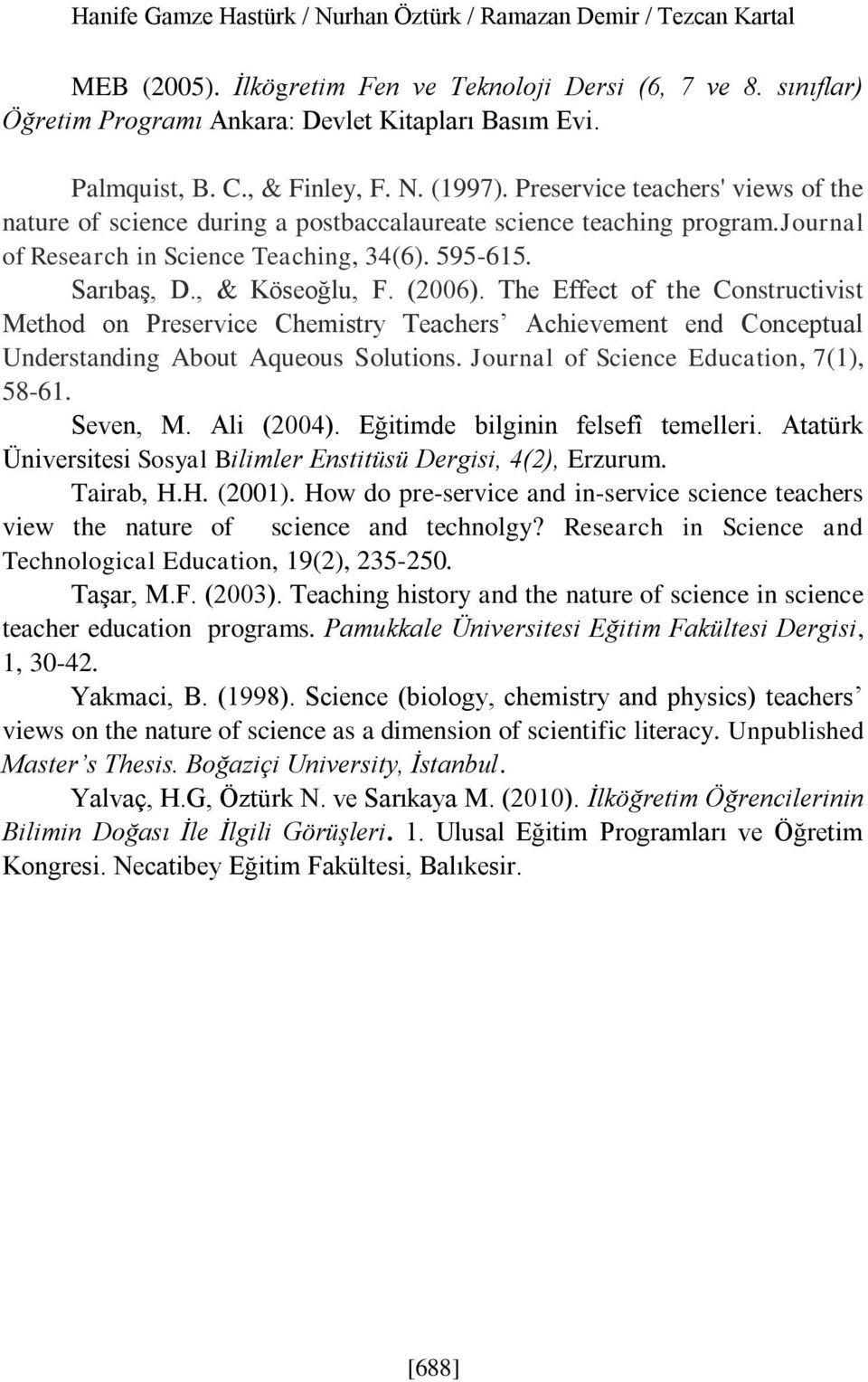 , & Köseoğlu, F. (26). The ffect of the onstructivist Method on Preservice hemistry Teachers chievement end onceptual Understanding bout queous Solutions. Journal of Science ducation, 7(1), 58-61.