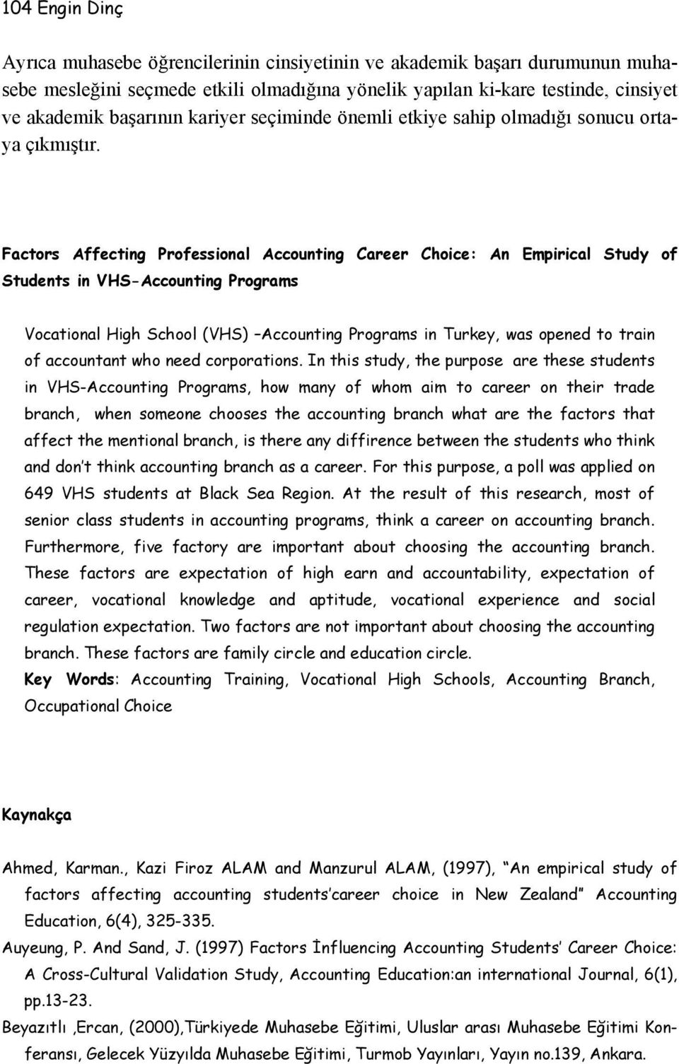 Factors Affecting Professional Accounting Career Choice: An Empirical Study of Students in VHS-Accounting Programs Vocational High School (VHS) Accounting Programs in Turkey, was opened to train of
