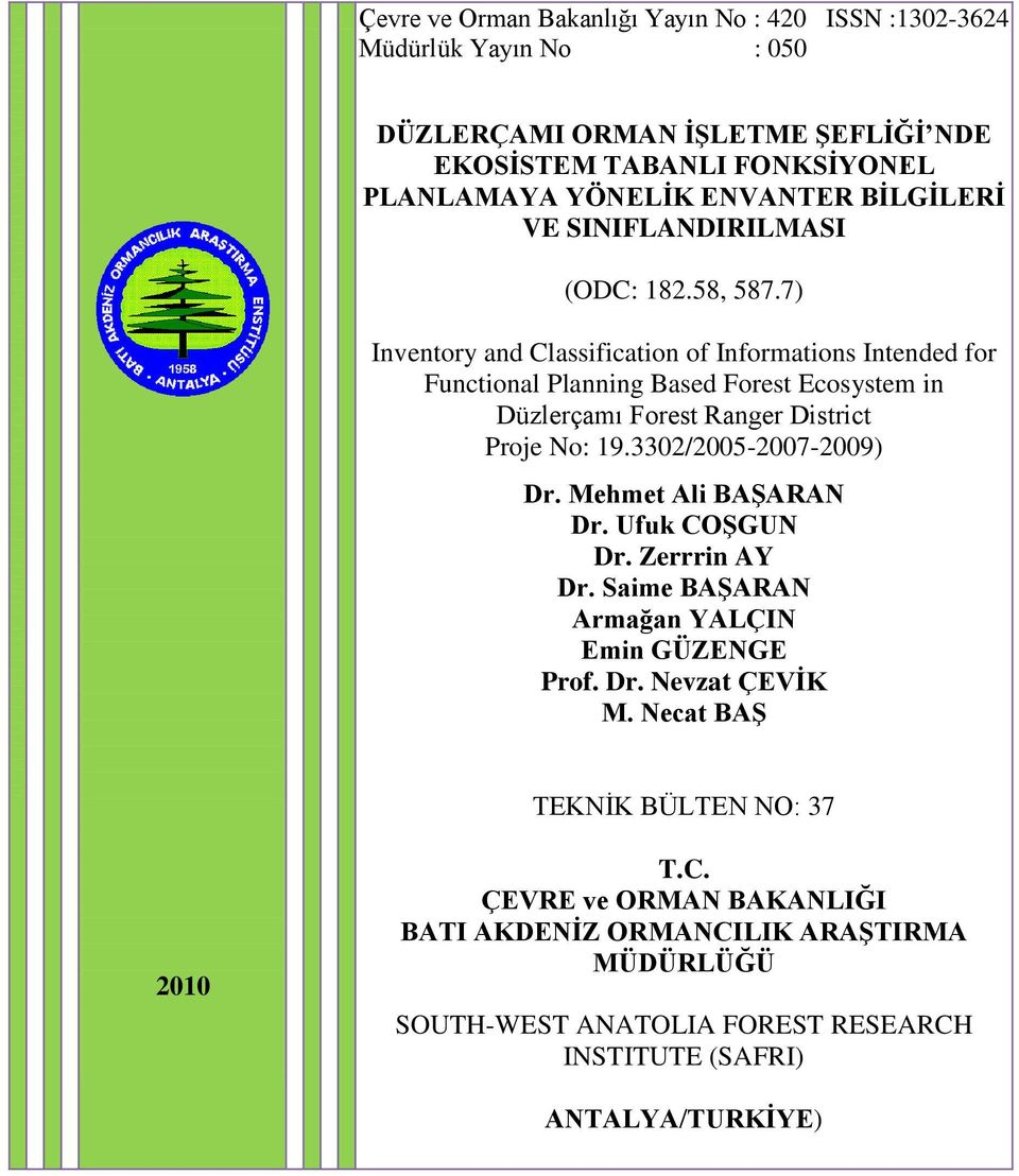 7) Inventory and Classification of Informations Intended for Functional Planning Based Forest Ecosystem in Düzlerçamı Forest Ranger District Proje No: 19.