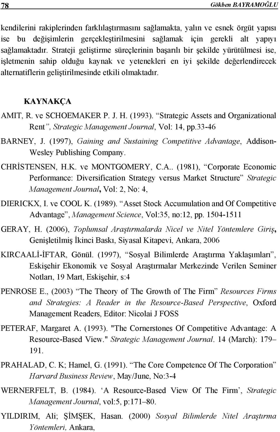 KAYNAKÇA AMIT, R. ve SCHOEMAKER P. J. H. (1993). Strategic Assets and Organizational Rent, Strategic Management Journal, Vol: 14, pp.33-46 BARNEY, J.