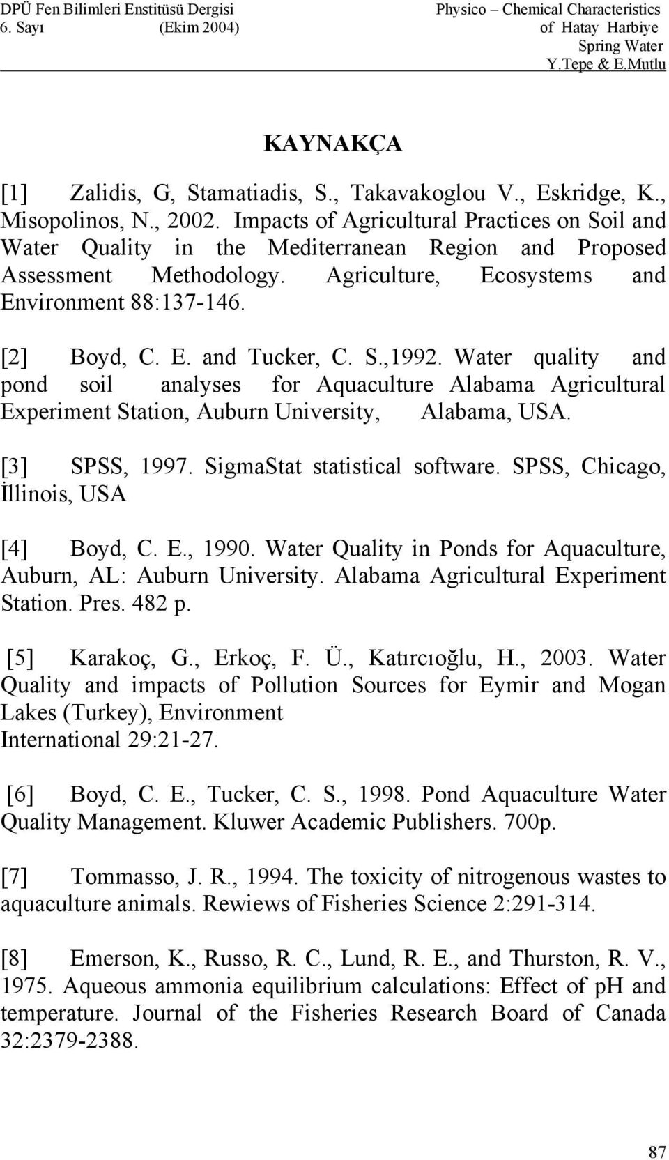 S.,1992. Water quality and pond soil analyses for Aquaculture Alabama Agricultural Experiment Station, Auburn University, Alabama, USA. [3] SPSS, 1997. SigmaStat statistical software.