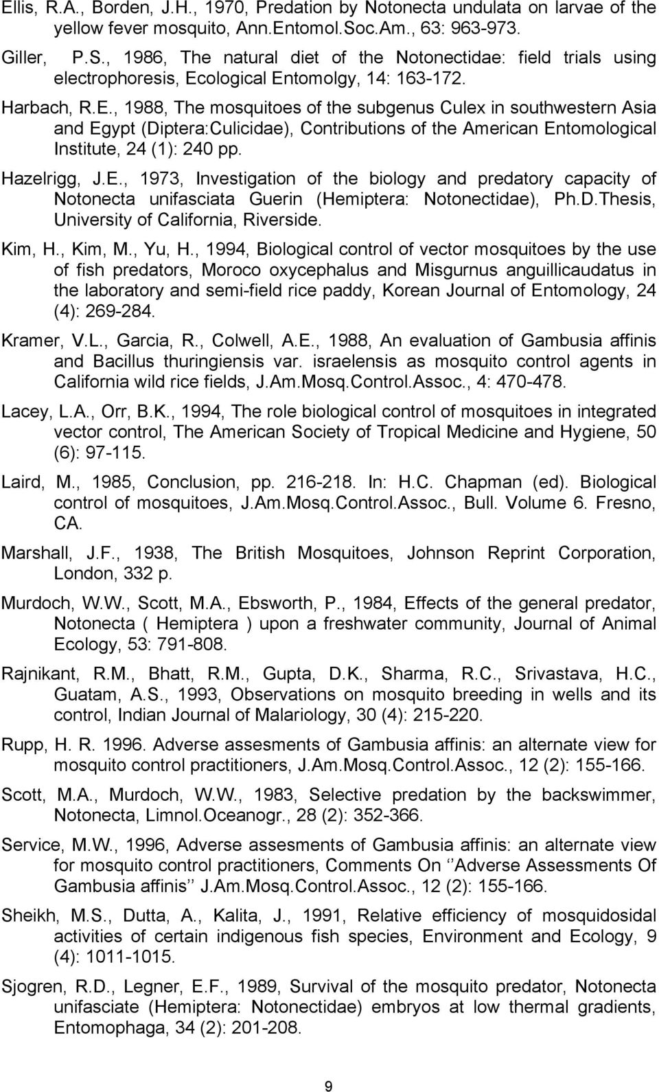 ological Entomolgy, 14: 163-172. Harbach, R.E., 1988, The mosquitoes of the subgenus Culex in southwestern Asia and Egypt (Diptera:Culicidae), Contributions of the American Entomological Institute, 24 (1): 240 pp.