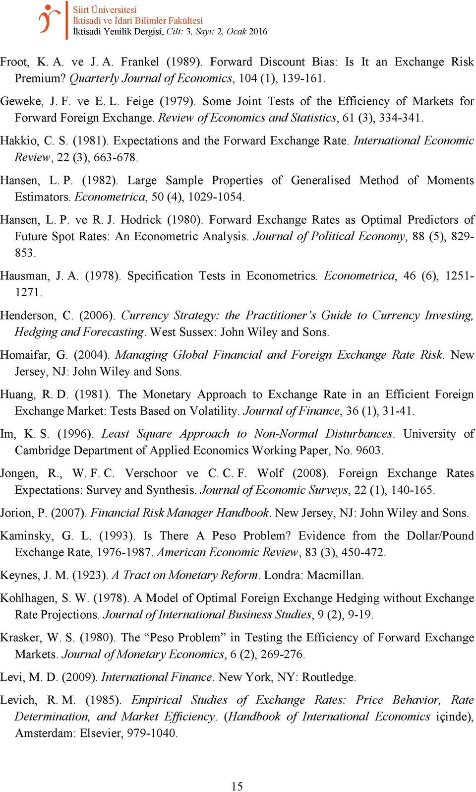 Some Joint Tests of the Efficiency of Markets for Forward Foreign Exchange. Review of Economics and Statistics, 61 (3), 334-341. Hakkio, C. S. (1981). Expectations and the Forward Exchange Rate.