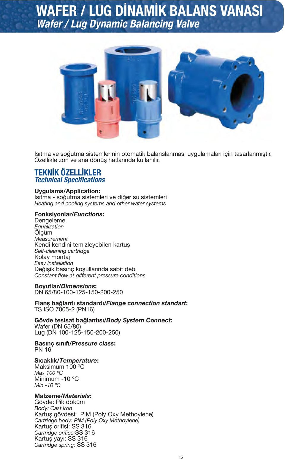 TEKNİK ÖZELLİKLER Technical Specifications Uygulama/Application: Isıtma - soğutma sistemleri ve diğer su sistemleri Heating and cooling systems and other water systems Fonksiyonlar/Functions: