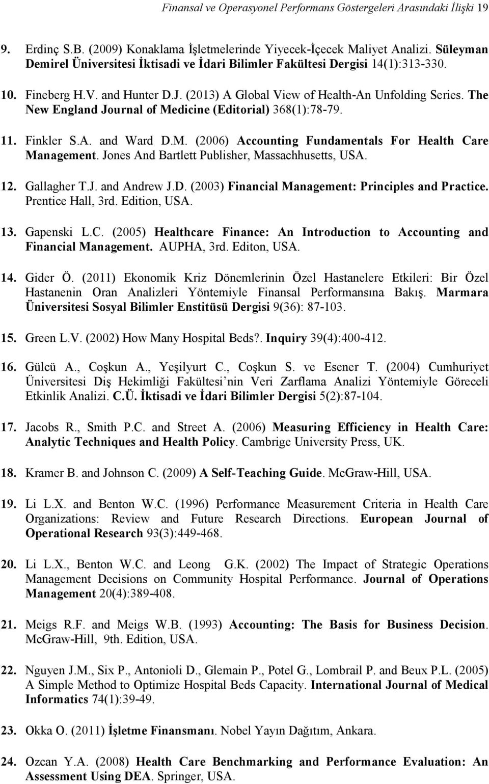 The New England Journal of Medicine (Editorial) 368(1):78-79. 11. Finkler S.A. and Ward D.M. (2006) Accounting Fundamentals For Health Care Management.