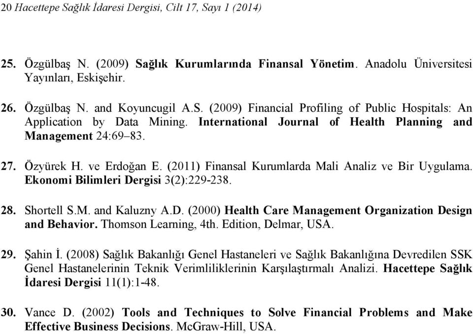 Shortell S.M. and Kaluzny A.D. (2000) Health Care Management Organization Design and Behavior. Thomson Learning, 4th. Edition, Delmar, USA. 29. Şahin Đ.