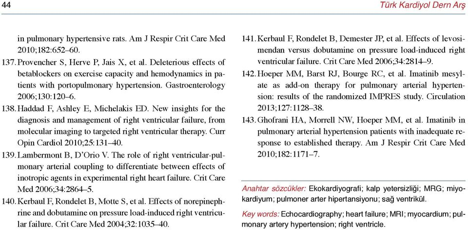 New insights for the diagnosis and management of right ventricular failure, from molecular imaging to targeted right ventricular therapy. Curr Opin Cardiol 2010;25:131 40. 139. Lambermont B, D Orio V.