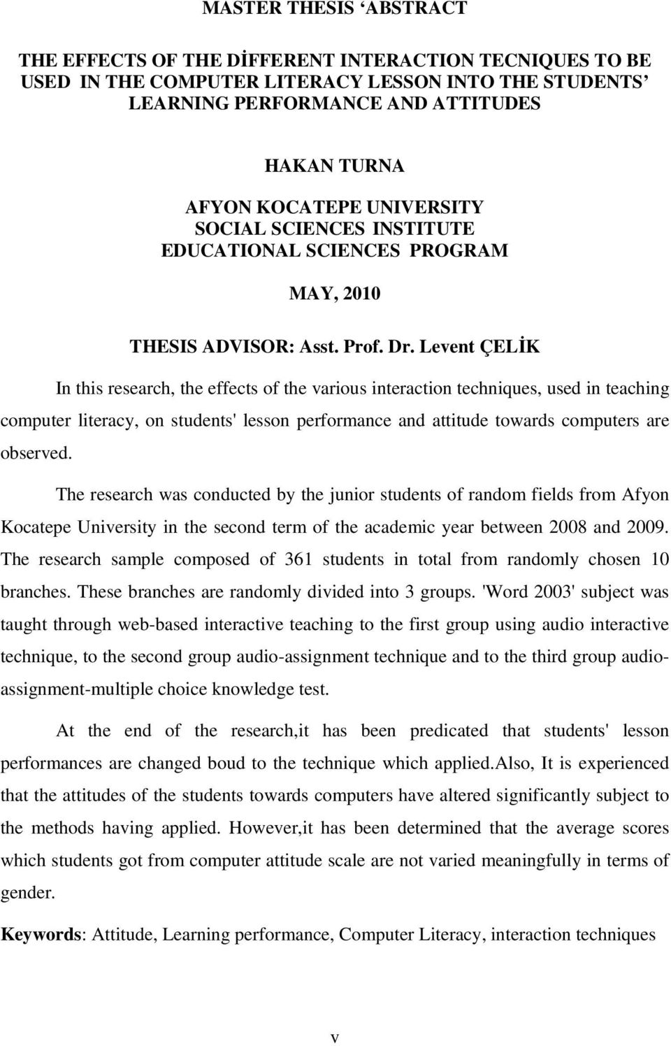 Levent ÇELİK In this research, the effects of the various interaction techniques, used in teaching computer literacy, on students' lesson performance and attitude towards computers are observed.
