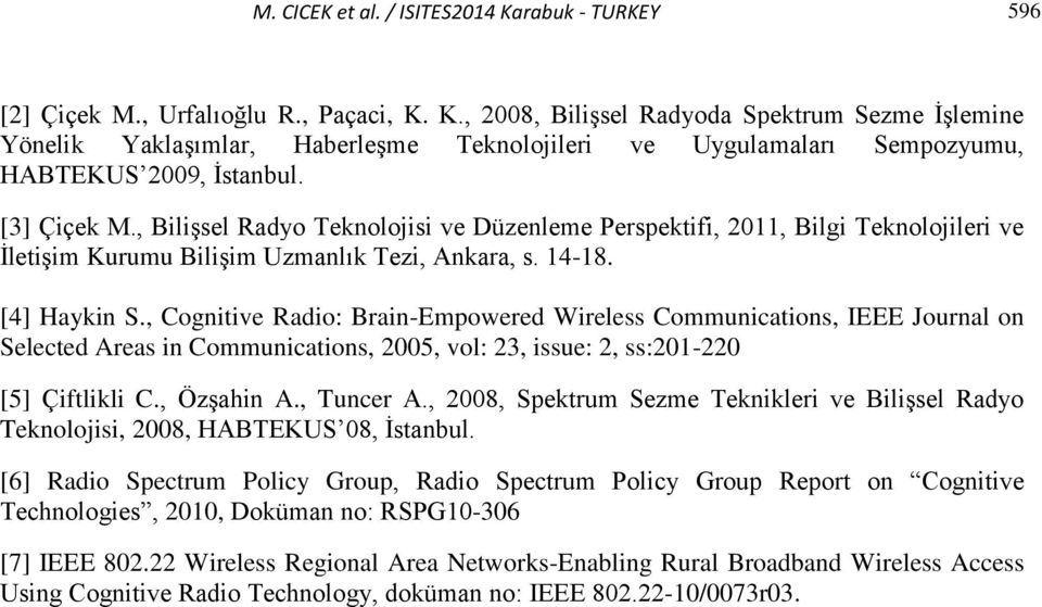 , Cognitive Radio: Brain-Empowered Wireless Communications, IEEE Journal on Selected Areas in Communications, 2005, vol: 23, issue: 2, ss:201-220 [5] Çiftlikli C., Özşahin A., Tuncer A.