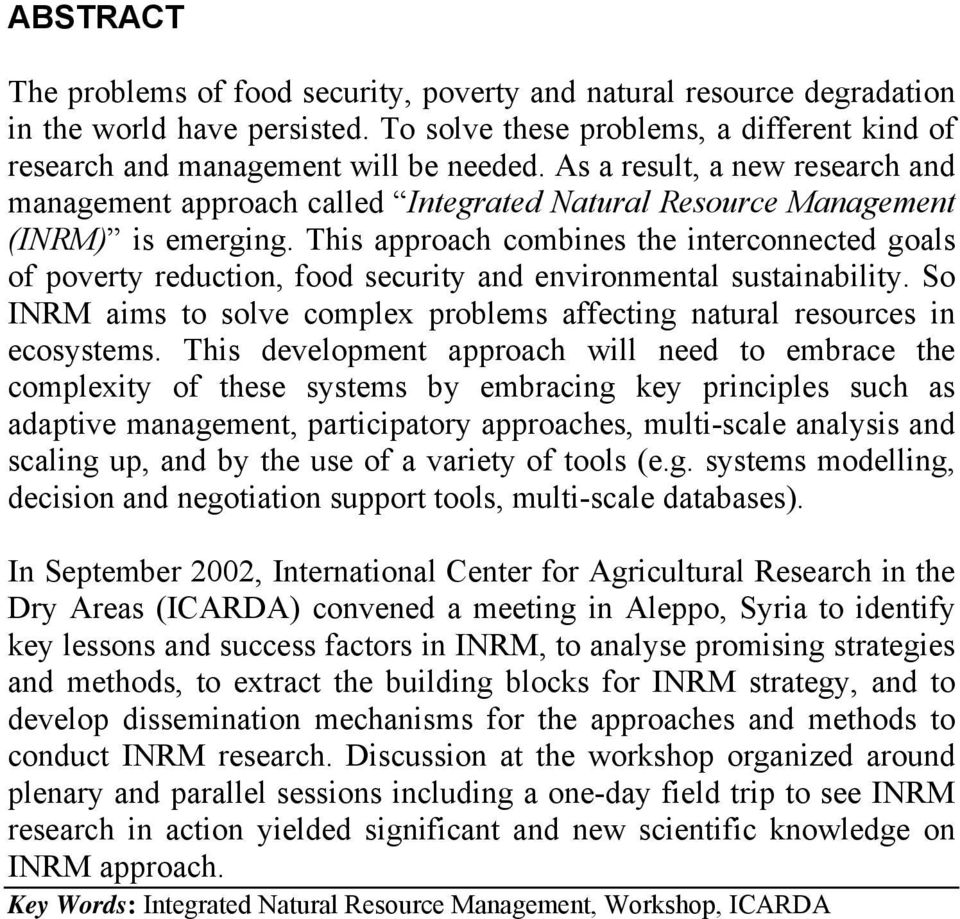 This approach combines the interconnected goals of poverty reduction, food security and environmental sustainability. So INRM aims to solve complex problems affecting natural resources in ecosystems.