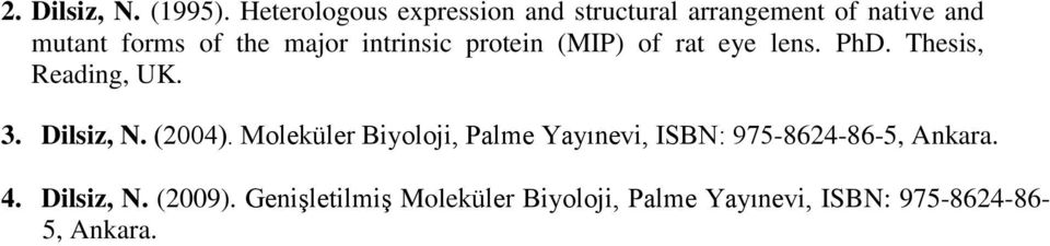 intrinsic protein (MIP) of rat eye lens. PhD. Thesis, Reading, UK. 3. Dilsiz, N. (2004).