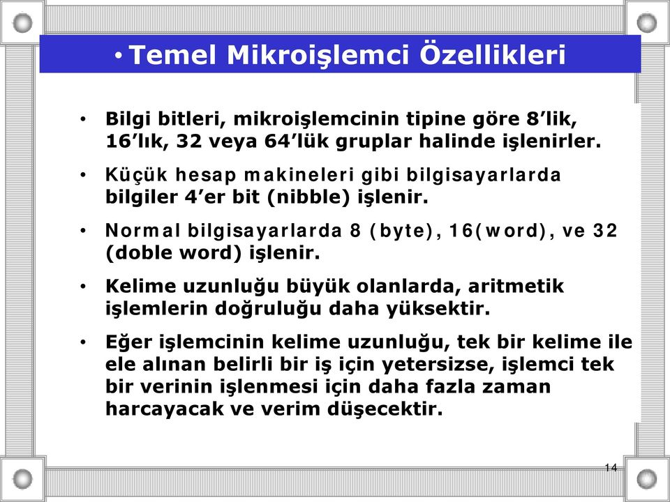 Normal bilgisayarlarda 8 (byte), 16(word), ve 32 (doble word) işlenir.