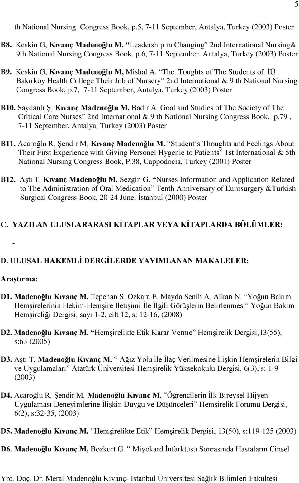 The Toughts of The Students of İÜ Bakırköy Health College Their Job of Nursery 2nd International & 9 th National Nursing Congress Book, p.7, 7-11 September, Antalya, Turkey (2003) Poster B10.