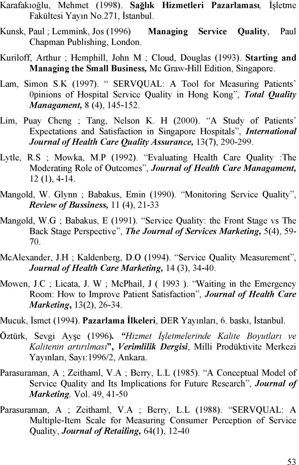 SERVQUAL: A Tool for Measuring Patients 0pinions of Hospital Service Quality in Hong Kong, Total Quality Managament, 8 (4), 145-152. Lim, Puay Cheng ; Tang, Nelson K. H (2000).