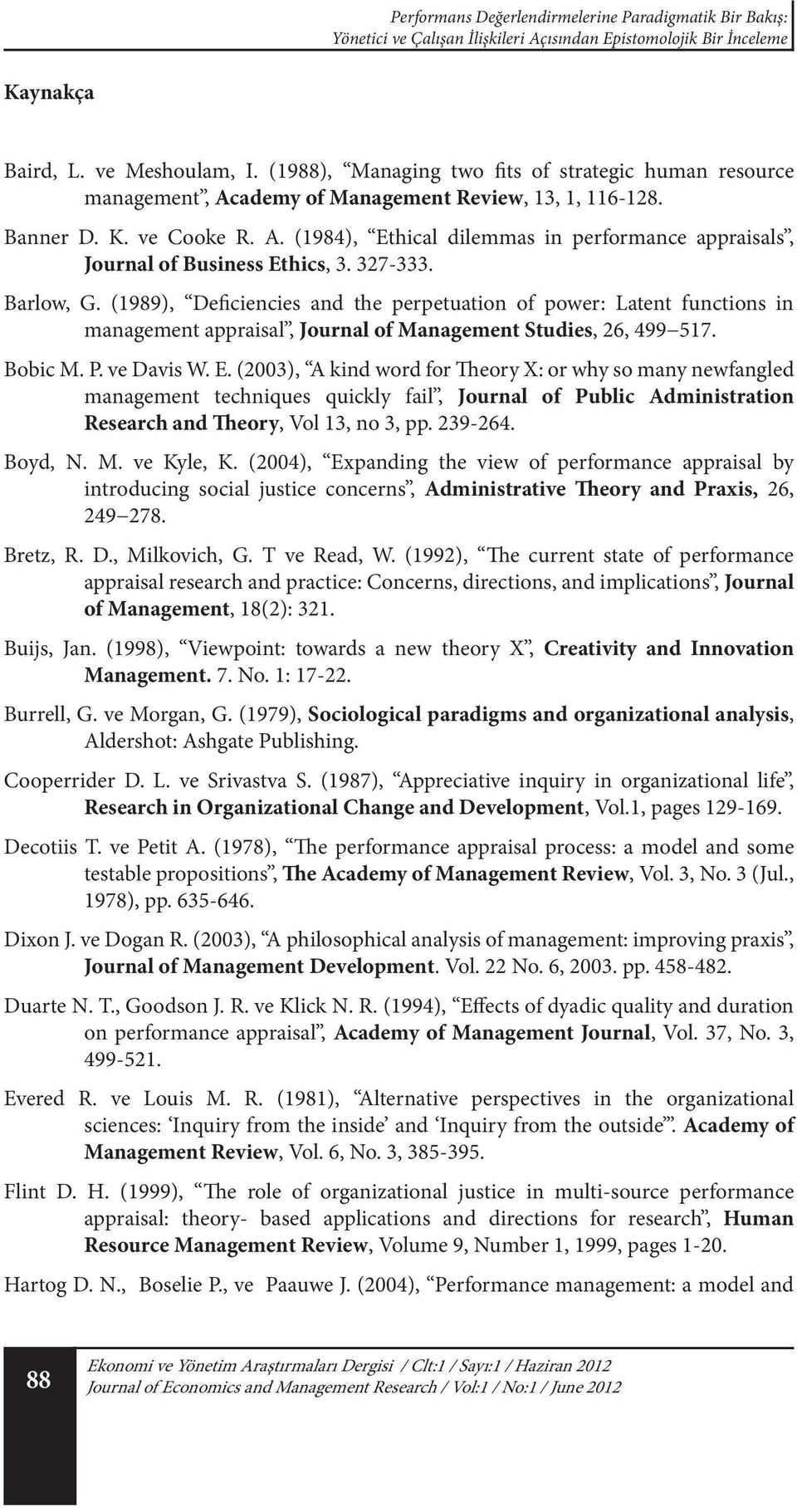 327-333. Barlow, G. (1989), Deficiencies and the perpetuation of power: Latent functions in management appraisal, Journal of Management Studies, 26, 499 517. Bobic M. P. ve Davis W. E.