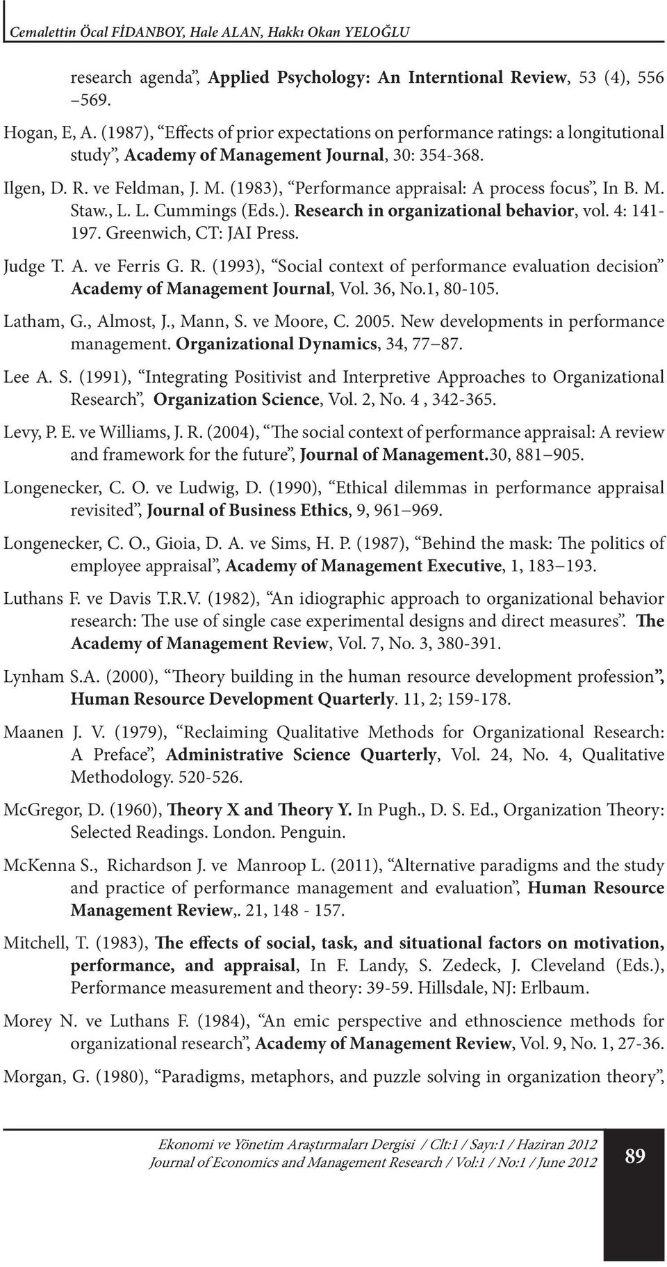 M. Staw., L. L. Cummings (Eds.). Research in organizational behavior, vol. 4: 141-197. Greenwich, CT: JAI Press. Judge T. A. ve Ferris G. R. (1993), Social context of performance evaluation decision Academy of Management Journal, Vol.