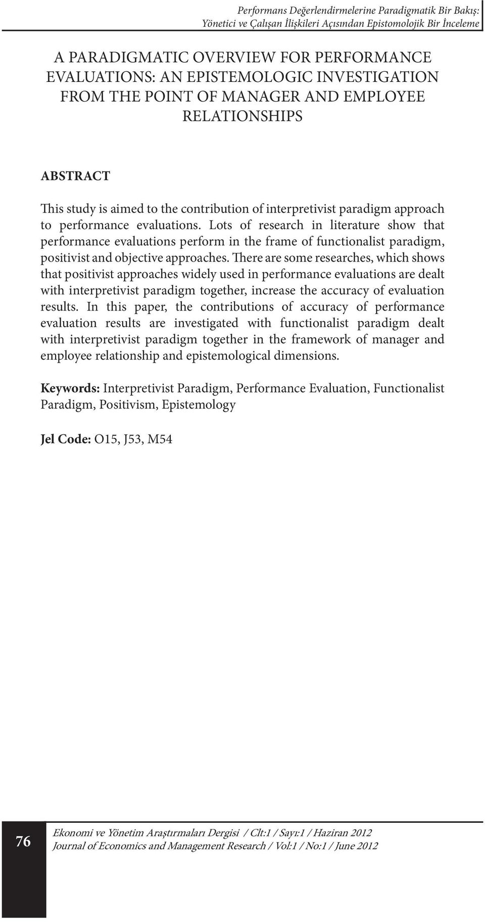Lots of research in literature show that performance evaluations perform in the frame of functionalist paradigm, positivist and objective approaches.