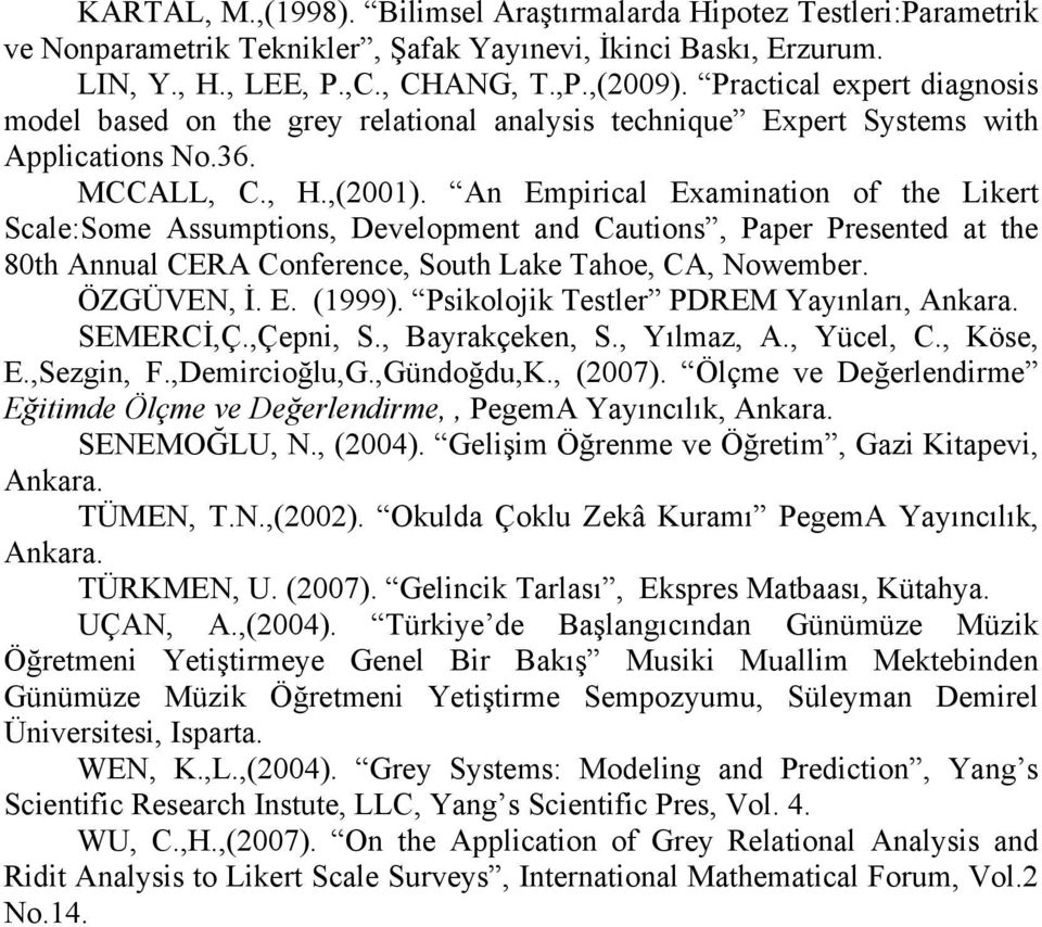 An Empirical Examination of the Likert Scale:Some Assumptions, Development and Cautions, Paper Presented at the 8th Annual CERA Conference, South Lake Tahoe, CA, Nowember. ÖZGÜVEN, İ. E. (1999).