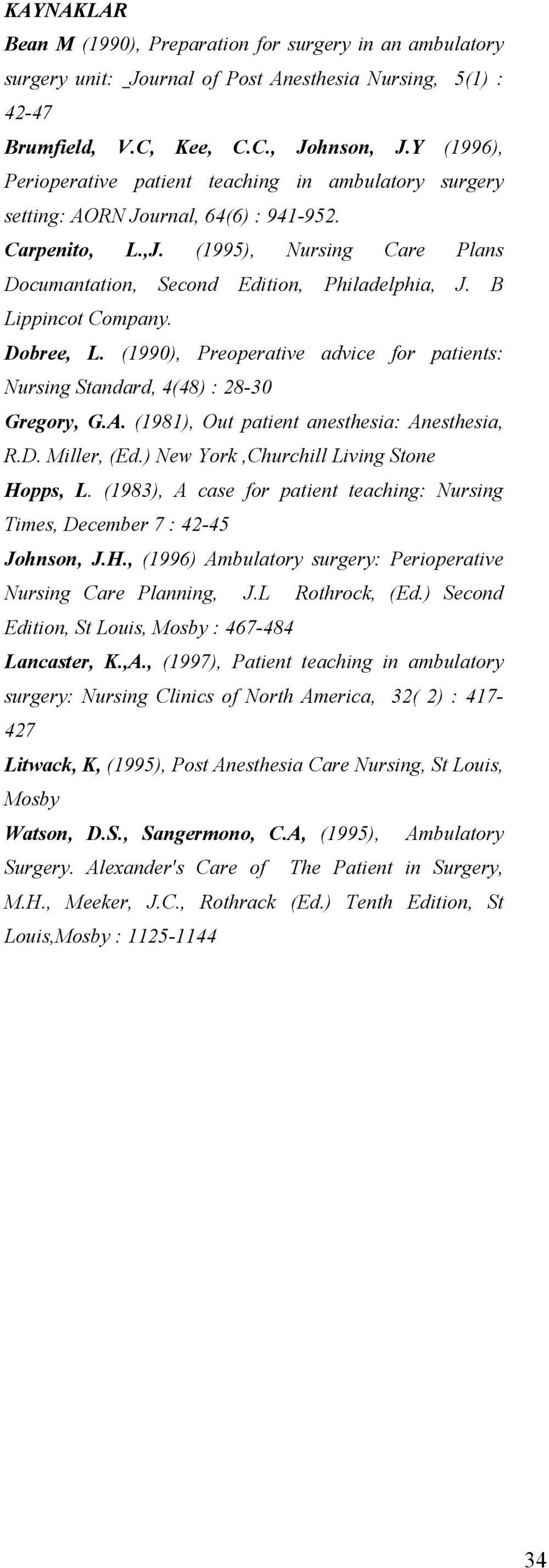B Lippincot Company. Dobree, L. (1990), Preoperative advice for patients: Nursing Standard, 4(48) : 28-30 Gregory, G.A. (1981), Out patient anesthesia: Anesthesia, R.D. Miller, (Ed.