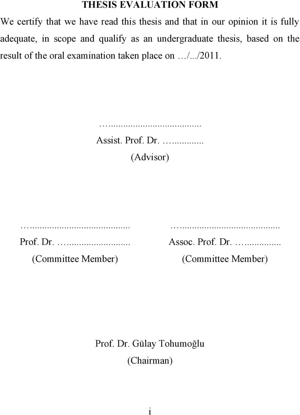 oral examination taken place on /.../2011.... Assist. Prof. Dr.... (Advisor)... Prof. Dr.... (Committee Member).
