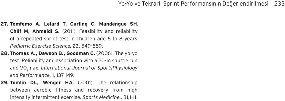 , Goodman C. (2006). The yo-yo test: Reliability and association with a 20-m shuttle run and VO 2 max.