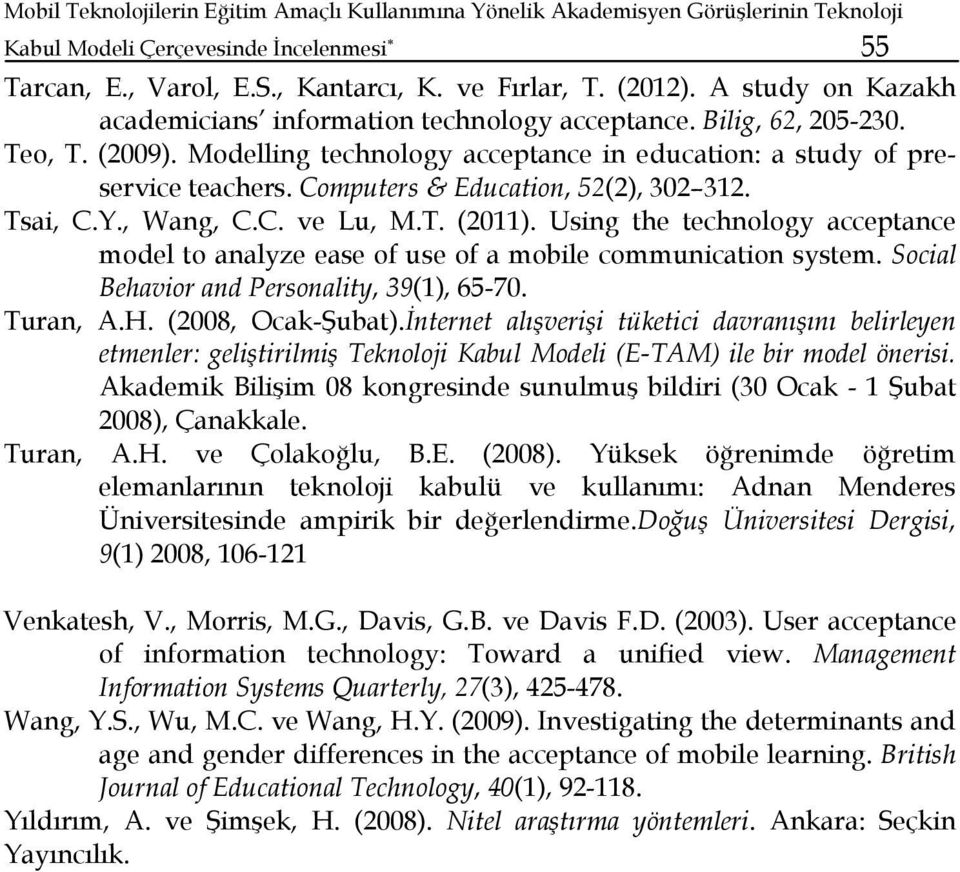 Computers & Education, 52(2), 302 312. Tsai, C.Y., Wang, C.C. ve Lu, M.T. (2011). Using the technology acceptance model to analyze ease of use of a mobile communication system.