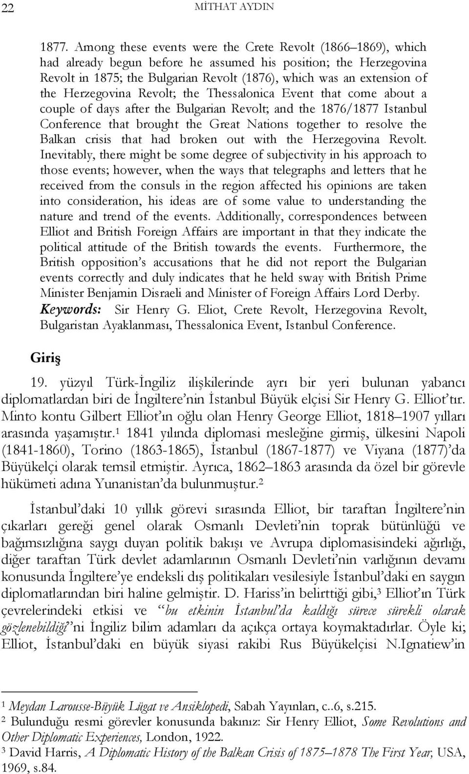 the Herzegovina Revolt; the Thessalonica Event that come about a couple of days after the Bulgarian Revolt; and the 1876/1877 Istanbul Conference that brought the Great Nations together to resolve