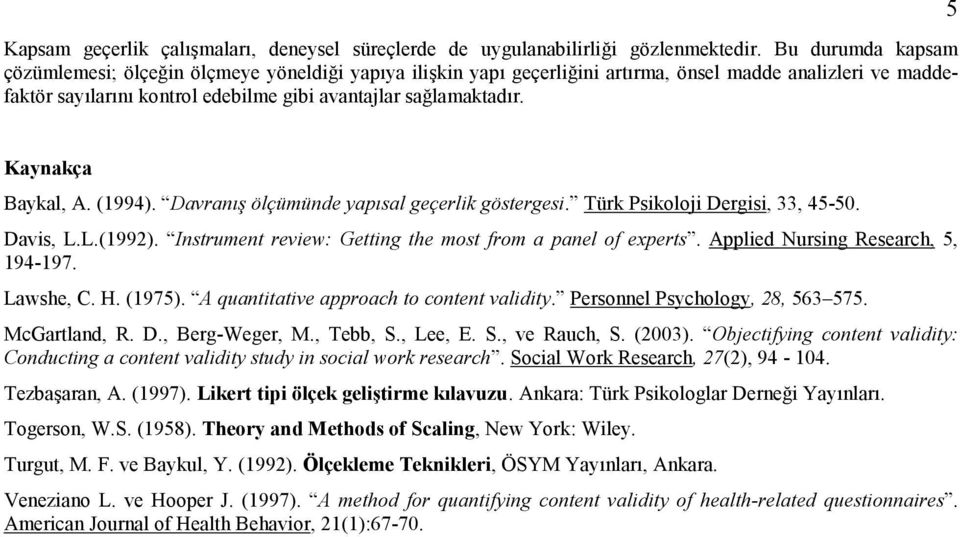 Türk Psikoloji Dergisi, 33, 45-50. Davis, L.L.(992). Instrument review: Getting the most from a panel of experts. Applied Nursing Research, 5, 94-97. Lawshe, C. H. (975).