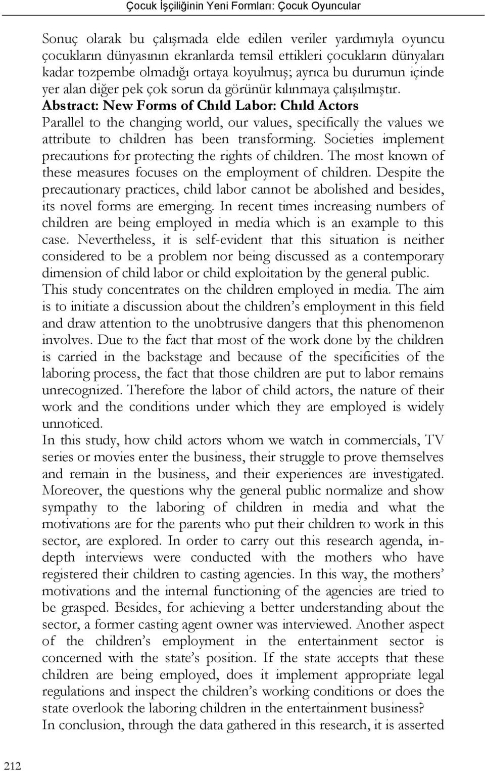 Abstract: New Forms of Chıld Labor: Chıld Actors Parallel to the changing world, our values, specifically the values we attribute to children has been transforming.