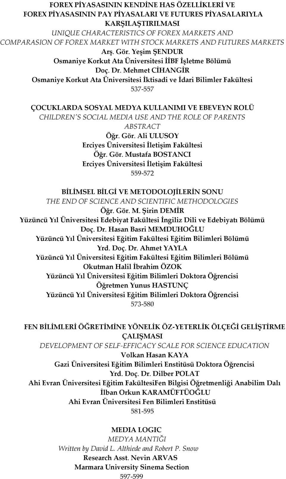 Mehmet CİHANGİR Osmaniye Korkut Ata Üniversitesi İktisadi ve İdari Bilimler Fakültesi 537-557 ÇOCUKLARDA SOSYAL MEDYA KULLANIMI VE EBEVEYN ROLÜ CHILDREN'S SOCIAL MEDIA USE AND THE ROLE OF PARENTS