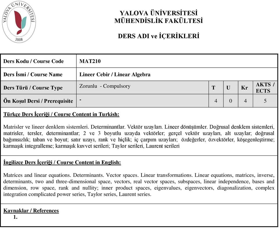 hiçlik; iç çarpım uzayları; özdeğerler, özvektörler, köşegenleştirme; karmaşık integralleme; karmaşık kuvvet serileri; Taylor serileri, Laurent serileri Matrices and linear equations. Determinants.