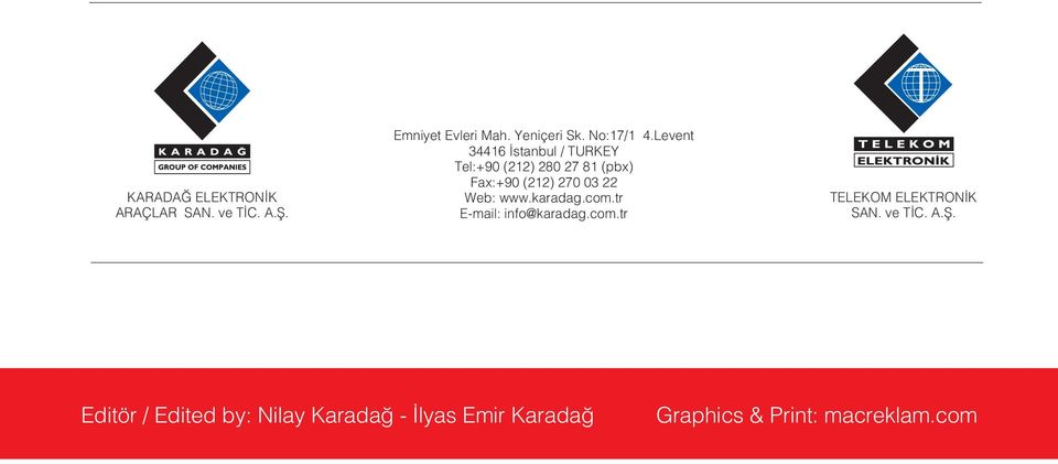 Levent 34416 stanbul / TURKEY Tel:+90 (212) 280 27 81 (pbx) Fax:+90 (212) 270 03 22