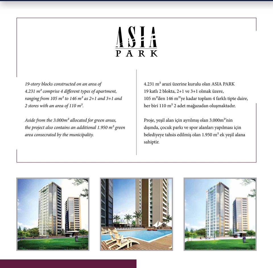 different types of apartment, ranging from 105 m² to 146 m² as 2+1 and 3+1 and 2 stores with an area of 110 m². 4.