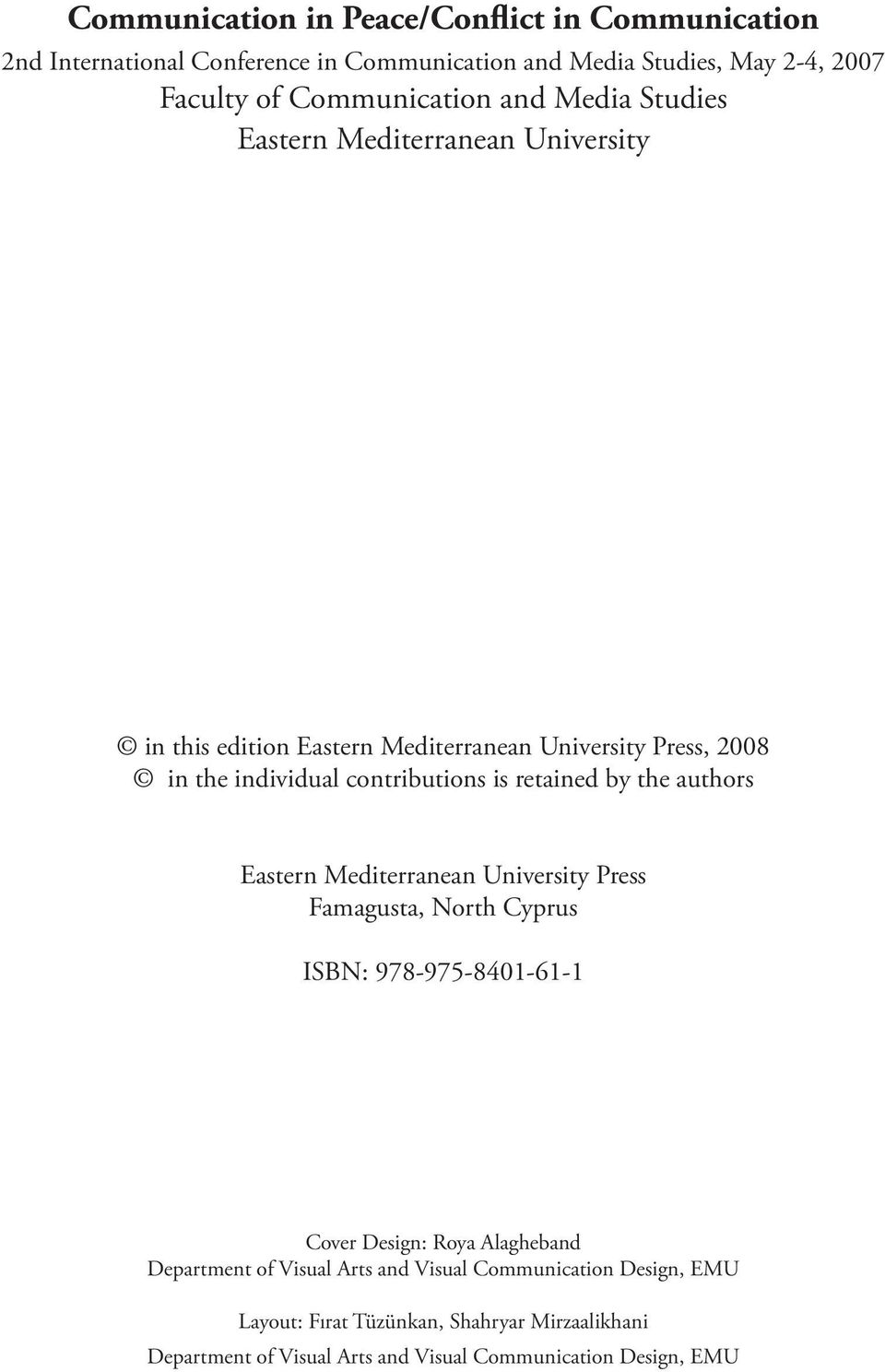 retained by the authors Eastern Mediterranean University Press Famagusta, North Cyprus ISBN: 978-975-8401-61-1 Cover Design: Roya Alagheband Department