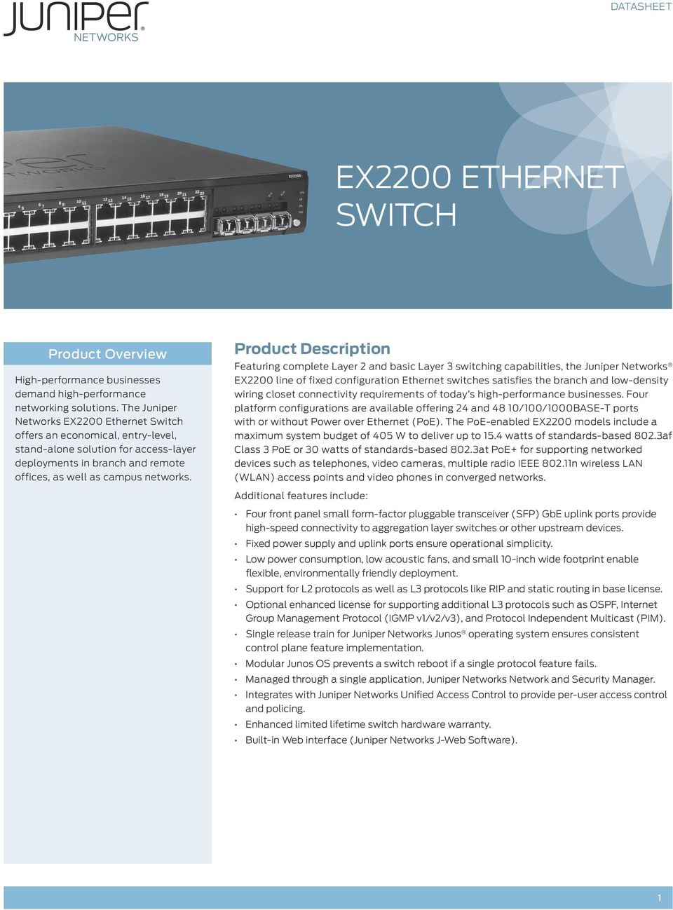 Product Description Featuring complete Layer 2 and basic Layer 3 switching capabilities, the Juniper Networks EX2200 line of fixed configuration Ethernet switches satisfies the branch and low-density