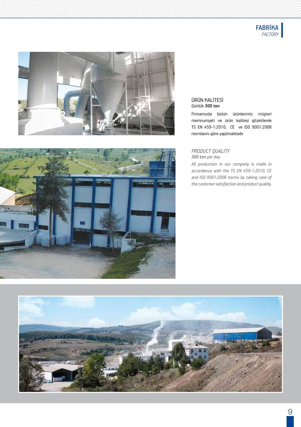 PRODUCT QUALITY 300 ton per day All production in our company is made in accordance with the TS EN