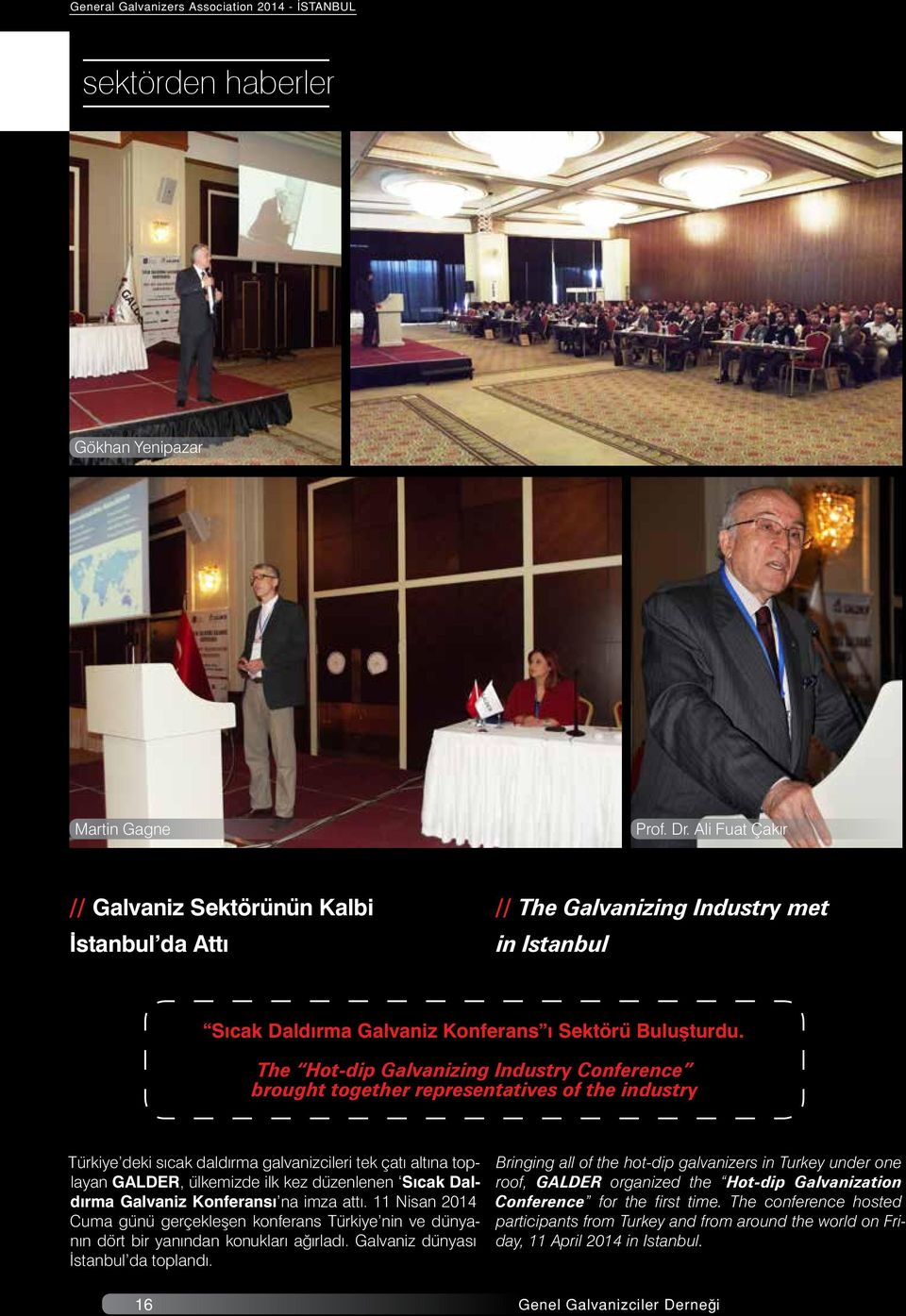 The Hot-dip Galvanizing Industry Conference brought together representatives of the industry Türkiye deki sıcak daldırma galvanizcileri tek çatı altına toplayan GALDER, ülkemizde ilk kez düzenlenen