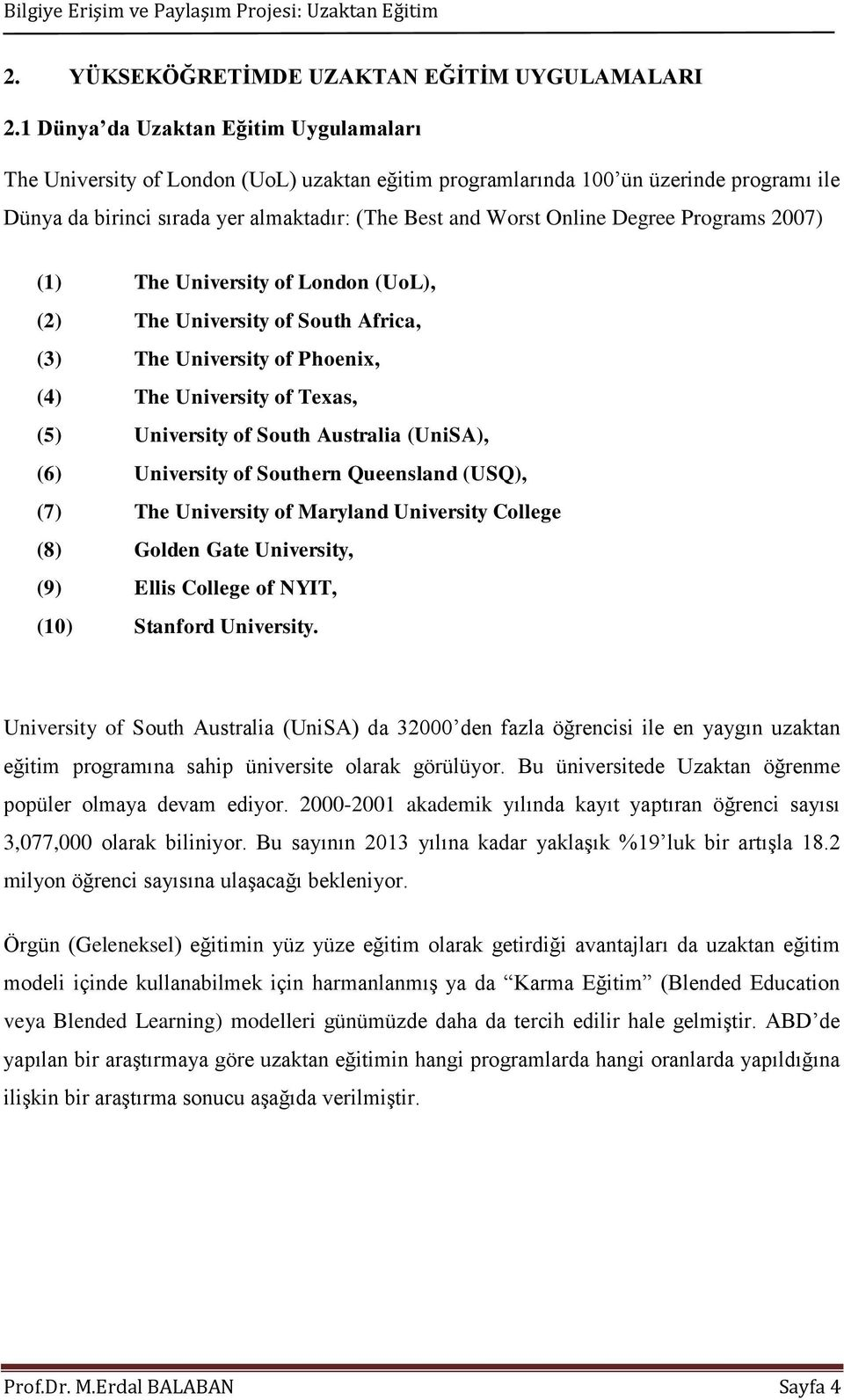Degree Programs 2007) (1) The University of London (UoL), (2) The University of South Africa, (3) The University of Phoenix, (4) The University of Texas, (5) University of South Australia (UniSA),
